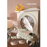 Literatura kobieca, obyczajowa, romanse, Bajki dla niemłodych - Baran Joanna - książka (opr. miękka)
