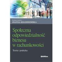 Biblioteka biznesu, SPOŁECZNA ODPOWIEDZIALNOŚĆ BIZNESU W RACHUNKOWOŚCI TEORIA I PRAKTYKA (opr. miękka)