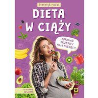 Książki medyczne, Dieta w ciąży. Zdrowe przepisy na 9 miesięcy (wyd.4) - Opracowanie zbiorowe - książka (opr. broszurowa)