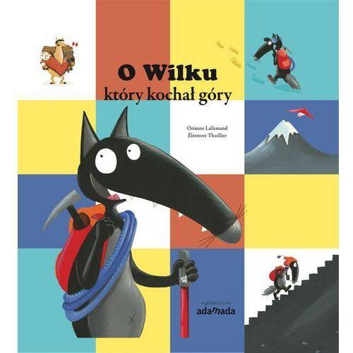 Książki dla dzieci, O Wilku który kochał góry. Darmowy odbiór w niemal 100 księgarniach!