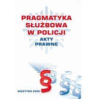 E-booki, PRAGMATYKA SŁUŻBOWA W POLICJI AKTY PRAWNE. Wydanie III poprawione i uzupełnione