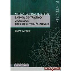 Niestandardowe działania banków centralnych w warunkach globalnego kryzysu finansowego - Hanna Żywiecka (opr. miękka)