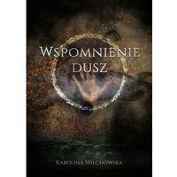 Powieści, Wspomnienie dusz - Karolina Wilchowska - książka (opr. broszurowa)