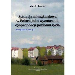 Sytuacja mieszkaniowa w Polsce jako wyznacznik dysproporcji poziomu życia (opr. miękka)