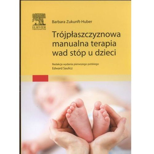 Książki medyczne, Trójpłaszczyznowa manualna terapia wad stóp u dzieci (opr. miękka)