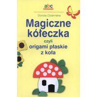 Książki dla dzieci, Magiczne kółeczka czyli origami płaskie z koła - Wysyłka od 3,99 - porównuj ceny z wysyłką (opr. miękka)