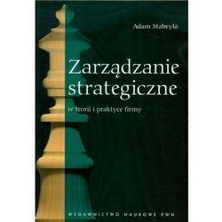 Zarządzanie strategiczne w teorii i praktyce firmy (opr. miękka)