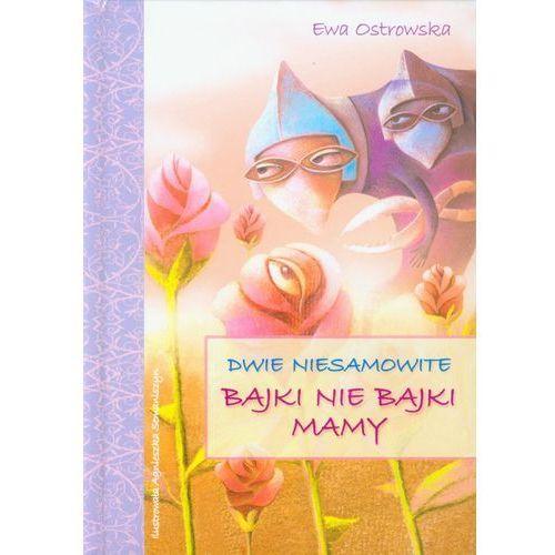 Książki dla dzieci, Dwie niesamowite bajki nie bajki mamy (opr. twarda)