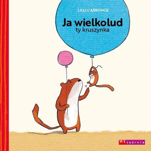 Książki dla dzieci, Ja wielkolud, ty kruszynka (opr. twarda)