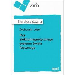 Rys elektromagnetycznego systemu świata fizycznego - Józef Żochowski - ebook