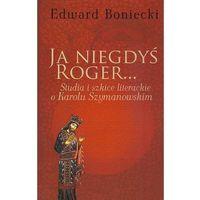 Literaturoznawstwo, Ja niegdyś Roger... - Edward Boniecki (opr. miękka)