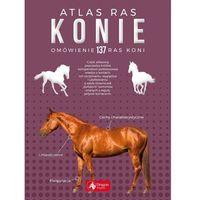 Hobby i poradniki, Konie Atlas Ras Omówienie 137 Ras Koni - Katarzyna Piechocka (opr. twarda)