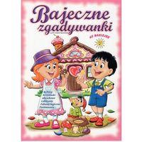 Książki dla dzieci, Bajeczne zgadywanki - Wysyłka od 3,99 - porównuj ceny z wysyłką (opr. broszurowa)