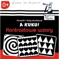 Książki dla dzieci, Kontrastowe wzory, A kuku. Kapitan Nauka - Anna Zych (opr. skórzana)