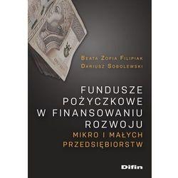 Fundusze pożyczkowe w finansowaniu rozwoju mikro i małych przedsiębiorstw (opr. broszurowa)
