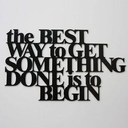 Dekoracyjny napis na ścianę THE BEST WAY TO GET SOMETHING DONE IS TO BEGIN by DekoSign