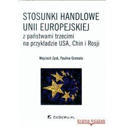 Stosunki handlowe Unii Europejskiej z państwami trzecimi na przykładzie USA Chin i Rosji (opr. miękka)