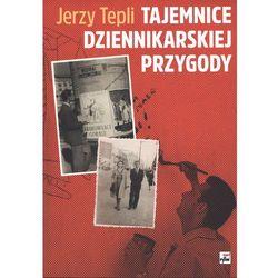 TAJEMNICE DZIENNIKARSKIEJ PRZYGODY - Jerzy Tepli (opr. broszurowa)