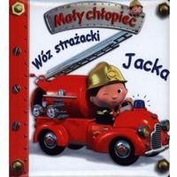 Książki dla dzieci, Wóz strażacki Jacka Mały chłopiec (opr. kartonowa)