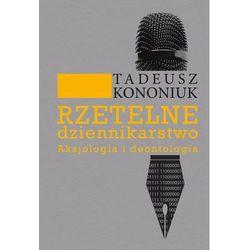 Rzetelne dziennikarstwo - Tadeusz Kononiuk (opr. miękka)