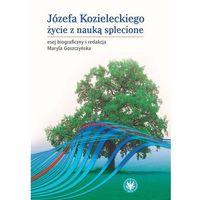 Książki medyczne, Józefa Kozieleckiego życie z nauką splecione (opr. miękka)