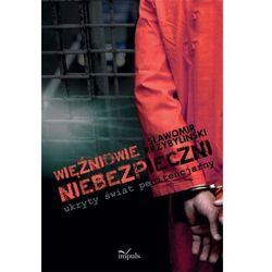 """WIĘŹNIOWIE """"NIEBEZPIECZNI"""" - ukryty świat penitencjarny - Sławomir Przybyliński"""