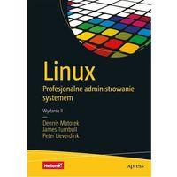 Informatyka, Linux. Profesjonalne administrowanie systemem. Wydanie II - Dennis Matotek, James Turnbull, Peter Lieverdink (opr. twarda)