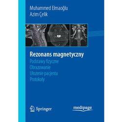 Rezonans magnetyczny: podstawy fizyczne, obrazowanie, ułożenie pacjenta, protokoły (opr. miękka)