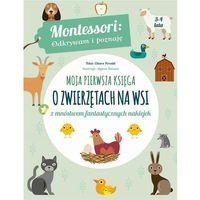 Książki dla dzieci, Moja pierwsza księga o zwierzętach na wsi montessori odkrywam I poznaję (opr. miękka)