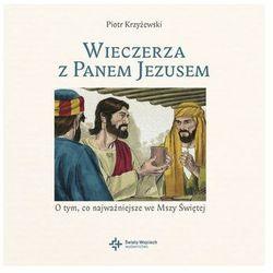 WIECZERZA Z PANEM JEZUSEM O TYM CO NAJWAŻNIEJSZE WE MSZY ŚWIĘTEJ + PŁYTA CD Piotr Krzyżewski