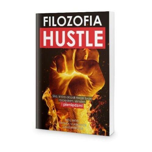 Biblioteka biznesu, Filozofia Hustle - N.Patel, P.Vlaskovits, J. Koffler