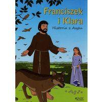 Książki dla dzieci, FRANCISZEK I KLARA HISTORIA Z ASYŻU OP JEDNOŚĆ 9788376609942 + zakładka do książki GRATIS (opr. twarda)