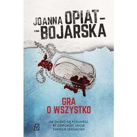 Książki kryminalne, sensacyjne i przygodowe, Gra o wszystko - Joanna Opiat-Bojarska (opr. miękka)
