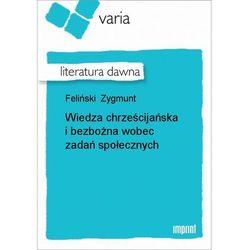 Wiedza chrześcijańska i bezbożna wobec zadań społecznych - Zygmunt Feliński