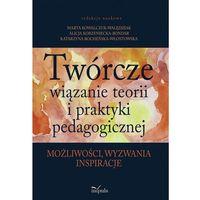 Pedagogika, Twórcze wiązanie teorii i praktyki pedagogicznej - Wysyłka od 3,99 (opr. miękka)