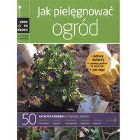 Książki o florze i faunie, Jak pielęgnować ogród /Krok po kroku/ (opr. twarda)