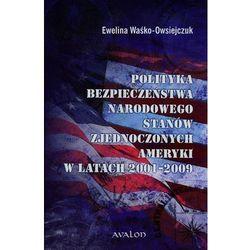 Polityka bezpieczeństwa narodowego Stanów Zjednoczonych Ameryki w latach 2001-2009 (opr. twarda)