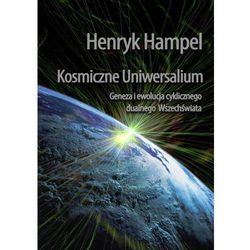 Kosmiczne Uniwersalium. Geneza i ewolucja cyklicznego dualnego Wszechświata - Henryk Hampel
