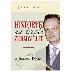 Historyk na tropie zdrady elit. rzecz o j. łojku (opr. miękka)