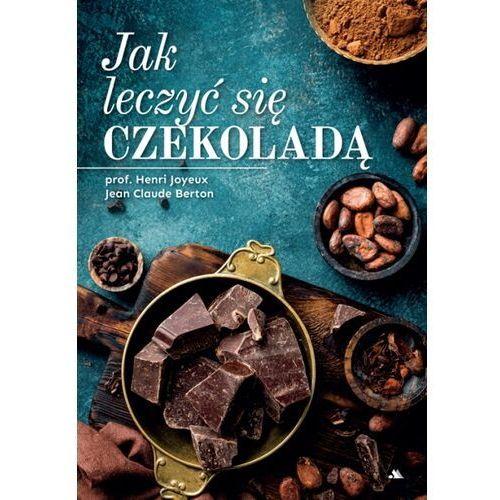 Książki medyczne, Jak leczyć się czekoladą - prof. Henri Joyeux, Jean Claude Berton - książka (opr. twarda)