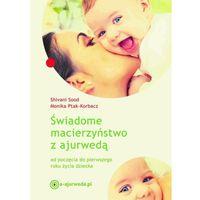 Pozostałe książki, Świadome macierzyństwo z ajurwedą, Shivani Sood Monika Ptak-Korbacz