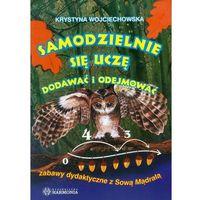 Książki dla dzieci, Samodzielnie się uczę dodawać i odejmować Zabawy dydaktyczne z Sową Mądralą (opr. miękka)