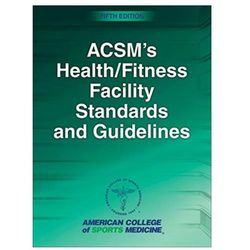 ACSM's Health/Fitness Facility Standards and Guidelines American College of Surgeons ACS