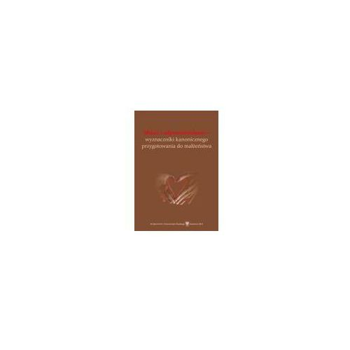 E-booki, Miłość i odpowiedzialność - wyznaczniki kanonicznego przygotowania do małżeństwa