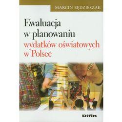 Ewaluacja w planowaniu wydatków oświatowych w Polsce (opr. miękka)