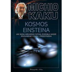 Kosmos Einsteina Jak wizja wielkiego fizyka zmieniła nasze rozumienie czasu i przestrzeni (opr. miękka)