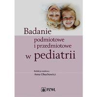 Książki medyczne, Badanie podmiotowe i przedmiotowe w pediatrii (opr. miękka)