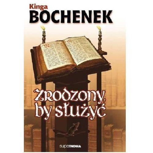 Pozostałe książki, Zrodzony by służyć Bochenek Kinga (opr. miękka)
