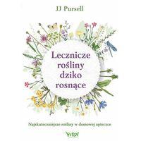 Książki medyczne, Lecznicze rośliny dziko rosnące. Najskuteczniejsze rośliny w domowej apteczce - J. J. PURSELL (opr. twarda)