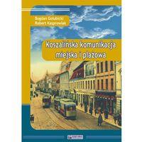 Biblioteka motoryzacji, Koszalińska komunikacja miejska i plażowa - Gołubicki Bogdan, Kasprowiak Robert (opr. twarda)